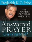 Answered Prayer¿ Guaranteed!: The Power of Praying with Faith