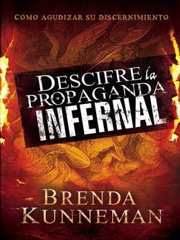 Descifre la propaganda infernal: Como agudizar su discernimiento