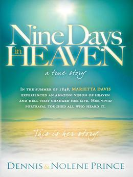 Nine Days in Heaven, A True Story: In the Summer of 1848, Marietta Davis Experienced an Amazing Vision of Heaven and Hell that Changed Her Life. Her V