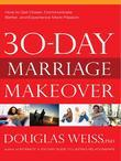 30-Day Marriage Makeover: How to Get Closer, Communicate Better, and Experience more Passion in your Relationship by Next Month