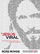 El Jesus Viral: Recuperemos el contagioso poder del evangelio