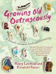 Growing Old Outrageously: A memoir of travel, food and friendship