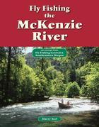 Fly Fishing the McKenzie River: An Excerpt from Fly Fishing Central & Southeastern Oregon