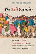 The Evil Necessity: British Naval Impressment in the Eighteenth-Century Atlantic World