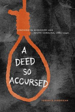 A Deed So Accursed: Lynching in Mississippi and South Carolina, 1881-1940