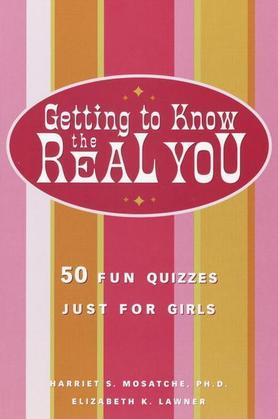 Getting to Know the Real You: 50 Fun Quizzes Just for Girls