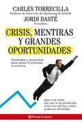 Crisis, mentiras y grandes oportunidades