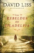 David Liss - Los rebeldes de Filadelfia