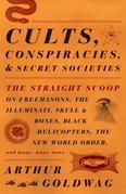 an Cults, Conspiracies, and Secret Societies: The Straight Scoop on Freemasons, the Illmuniati, Skull & Bones, Black Helicopters, teh New World Order