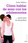 Cómo hablar de sexo con los adolescentes para que te escuchen