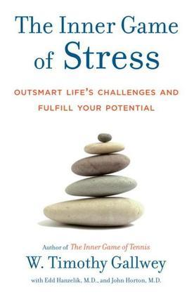 The Inner Game of Stress: Outsmart Life's Challenges and Fulfill Your Potential