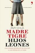 Amy Chua - Madre tigre, hijos leones