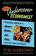 Dear Undercover Economist: Priceless Advice on Money, Work, Sex, Kids, and Life's Other Challenges