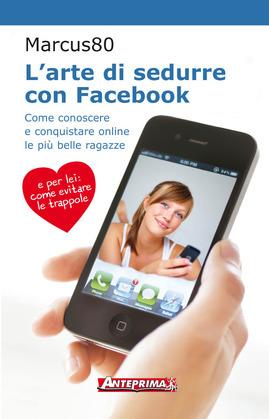 L'arte di sedurre con Facebook