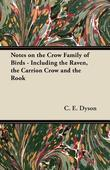 Notes on the Crow Family of Birds - Including the Raven, the Carrion Crow and the Rook