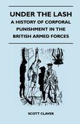 Under the Lash - A History of Corporal Punishment in the British Armed Forces