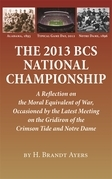 The 2013 BCS National Championship: A Reflection on America's Moral Equivalent of War, Occasioned by the Latest Meeting on the Gridiron of the Crimson