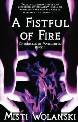 A Fistful of Fire: Chronicles of Marsdenfel (Book 1)