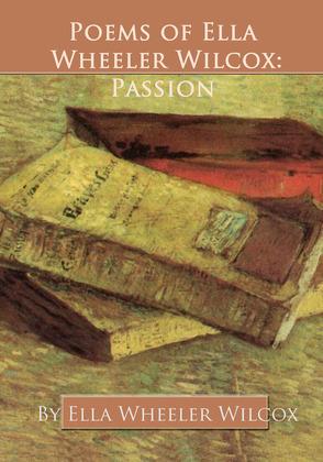 Poems of Ella Wheeler Wilcox: Passion