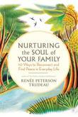 Nurturing the Soul of Your Family: 20 Ways to Reconnect and Find Peace in Everyday Life