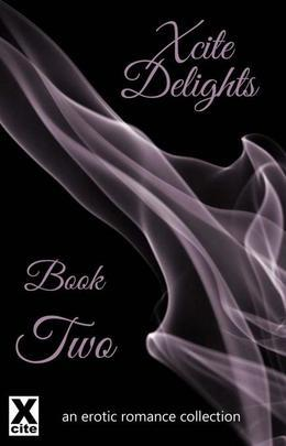 Xcite Delights - Book Two: an erotic romance collection
