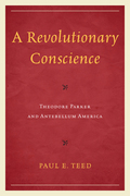 A Revolutionary Conscience: Theodore Parker and Antebellum America