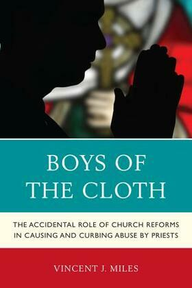 Boys of the Cloth: The Accidental Role of Church Reforms in Causing and Curbing Abuse by Priests
