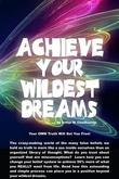 Acheive Your Wildest Dreams: Your Own Truth Will Set You Free