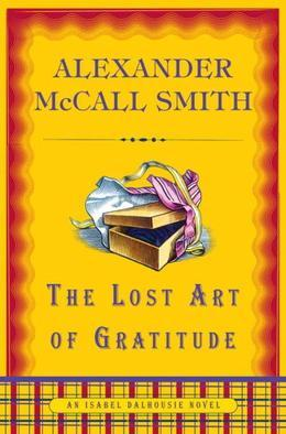 Alexander McCall Smith - The Lost Art of Gratitude: An Isabel Dalhousie Novel (6)