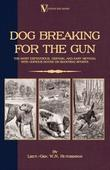 Dog Breaking for the Gun: The Most Expeditious, Certain and Easy Method, with Copious Notes on Shooting Sports