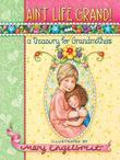 Ain't Life Grand!: A Treasury for Grandmothers