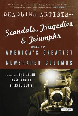 Deadline Artists--Scandals, Tragedies and Triumphs:: More of America's Greatest Newspaper Columns