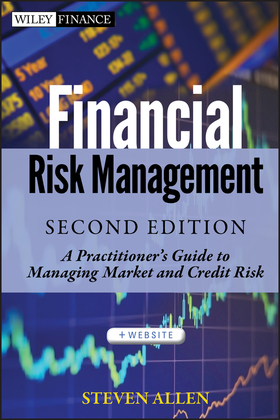 Financial Risk Management: A Practitioner's Guide to Managing Market and Credit Risk