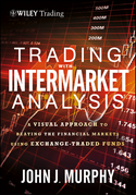 Trading with Intermarket Analysis, Enhanced Edition: A Visual Approach to Beating the Financial Markets Using Exchange-Traded Funds