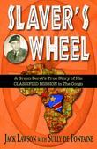 Slaver's Wheel: A Green Beret's True Story of His CLASSIFIED MISSION in the Congo