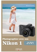Photographier avec son Nikon 1 - J1/V1
