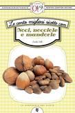 Le cento migliori ricette con noci, nocciole e mandorle