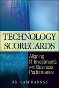 Technology Scorecards: Aligning It Investments with Business Performance