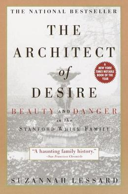 The Architect of Desire: Beauty and Danger in the Stanford White Family