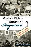 Workers Go Shopping in Argentina: The Rise of Popular Consumer Culture