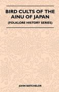 Bird Cults of the Ainu of Japan (Folklore History Series)