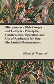 Micrometers - Slide Gauges and Calipers - Principles, Construction, Operation and Use of Appliances for Fine Mechanical Measurements
