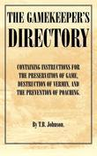The Gamekeeper's Directory - Containing Instructions for the Preservation of Game, Destruction of Vermin and the Prevention of Poaching. (History of S