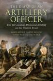 The Diary of an Artillery Officer: The First Canadian Divisional Artillery on the Western Front