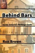 Behind Bars: Inside Ontario's Heritage Gaols
