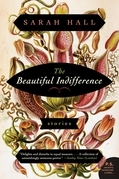 Sarah Hall - The Beautiful Indifference