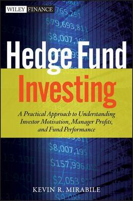Hedge Fund Investing: A Practical Approach to Understanding Investor Motivation, Manager Profits, and Fund Performance