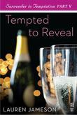Surrender to Temptation Part V: Tempted to Reveal