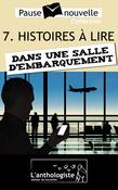 Histoires à lire dans une salle d'embarquement - 10 nouvelles, 10 auteurs - Pause-nouvelle t7