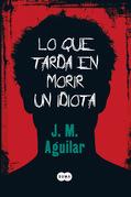 José Manuel Aguilar - Lo que tarda en morir un idiota